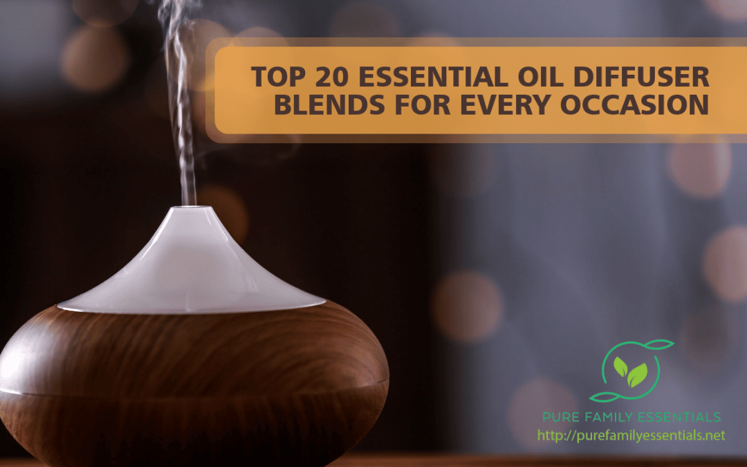 Top 20 Essential Oil Diffuser Blends for Every Occasion